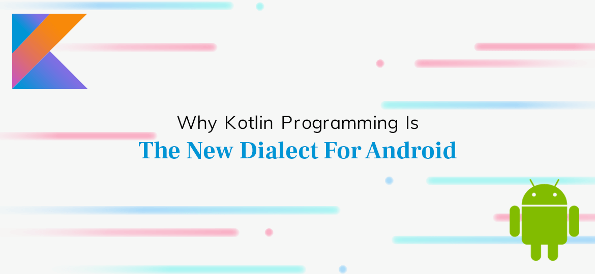 Why Kotlin Programming Is The New Dialect For Android