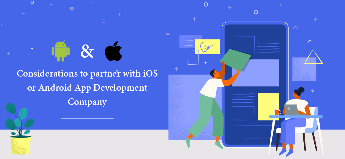 Considerations to partner with iOS or Android App Development Company