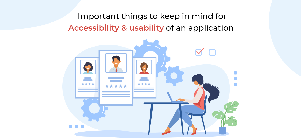 Important things to keep in mind for Accessibility & usability of an application