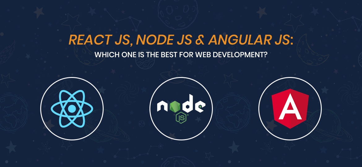 React JS, Node JS & Angular JS: Which one is the best for web development?