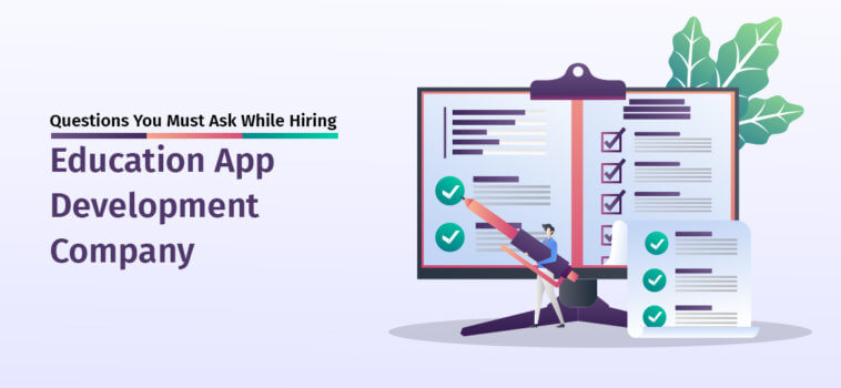 Questions You Must Ask While Hiring Education App Development Company