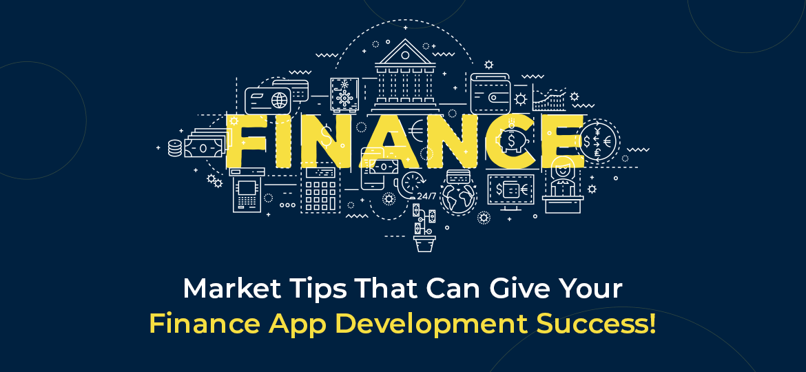 3 Market Tips That Can Give Your Finance App Development Success!