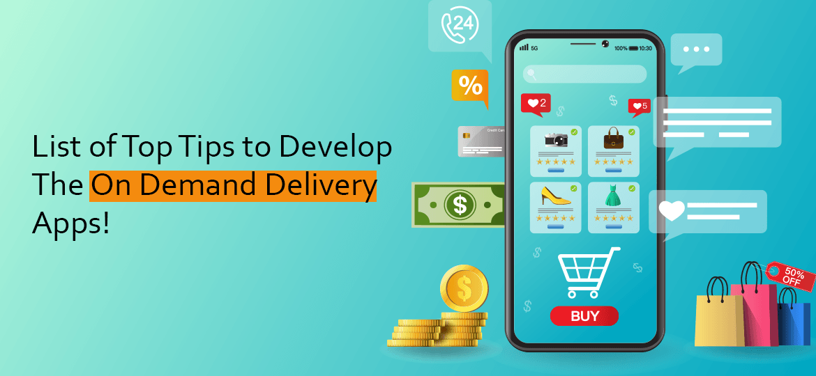 List of Top Tips to Develop The On Demand Delivery Apps!