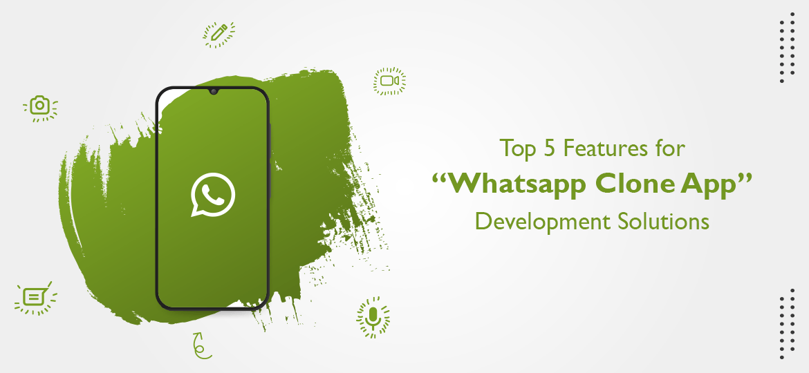 Top 5 Features for Whatsapp Clone App Development Solutions