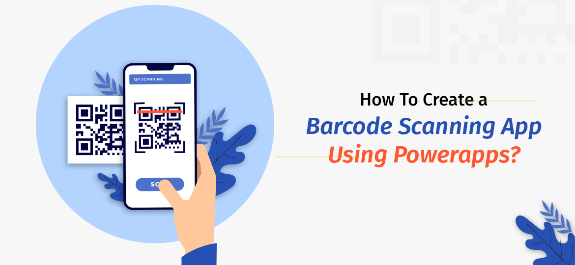How To Create a Barcode Scanning App Using Powerapps?
