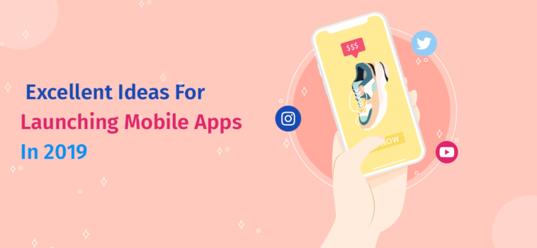 Excellent Ideas For Launching Mobile Apps In 2019