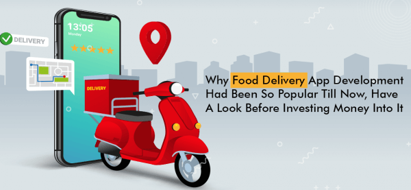 Why Food Delivery App Development Had Been So Popular Till Now, Have A Look Before Investing Money Into It