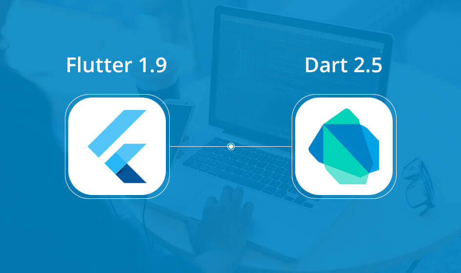 Flutter 1.9 and Dart 2.5