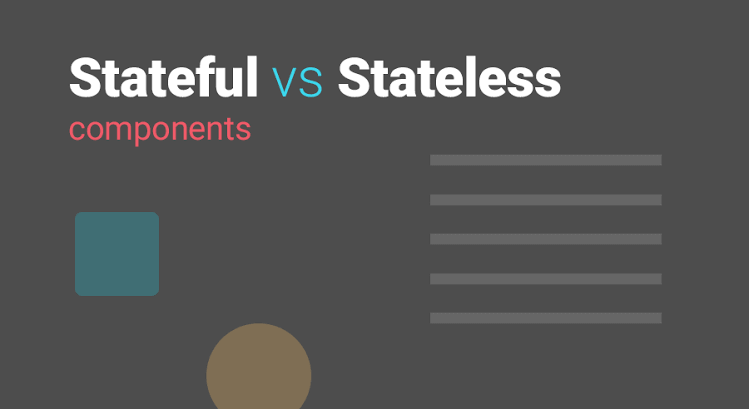 Stateful Vs. Stateless Components