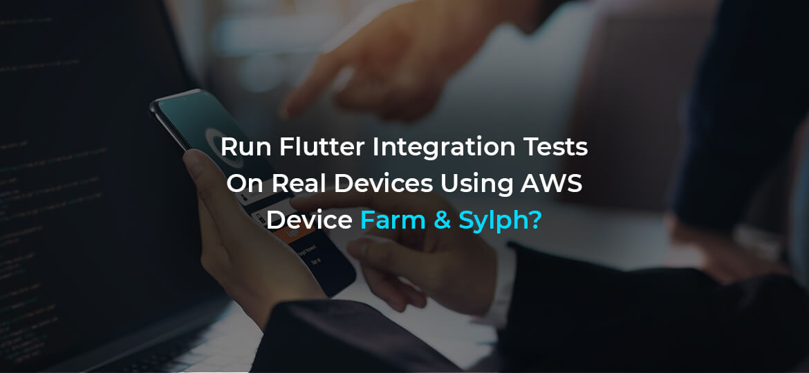 Run Flutter Integration Tests On Real Devices Using AWS Device Farm & Sylph?