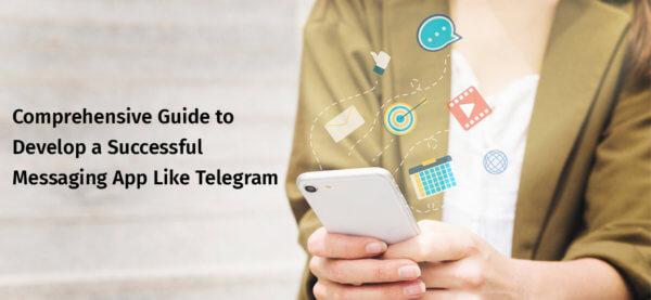 Comprehensive Guide to Develop a Successful Messaging App Like Telegram
