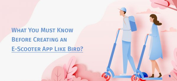 What You Must Know Before Creating an E-Scooter App Like Bird?