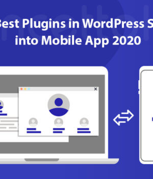 4 Best Plugins to Turn WordPress Site into a Mobile App 2020