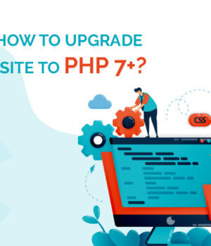Why and How to Upgrade Your Website to PHP 7+?