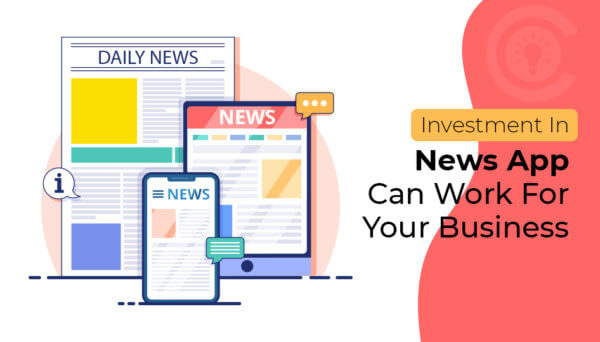Investment In News App Can Work For Your Business To Grow On Rapid-fire Speed