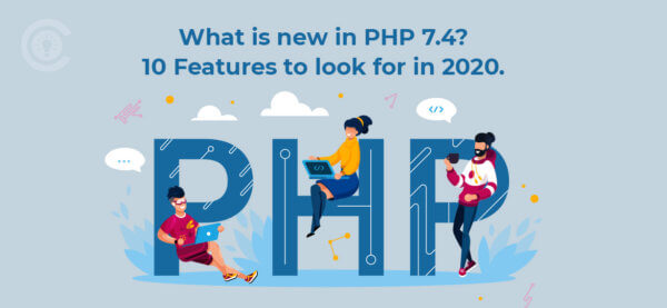 What is new in PHP 7.4? 10 Features to look for in 2020.