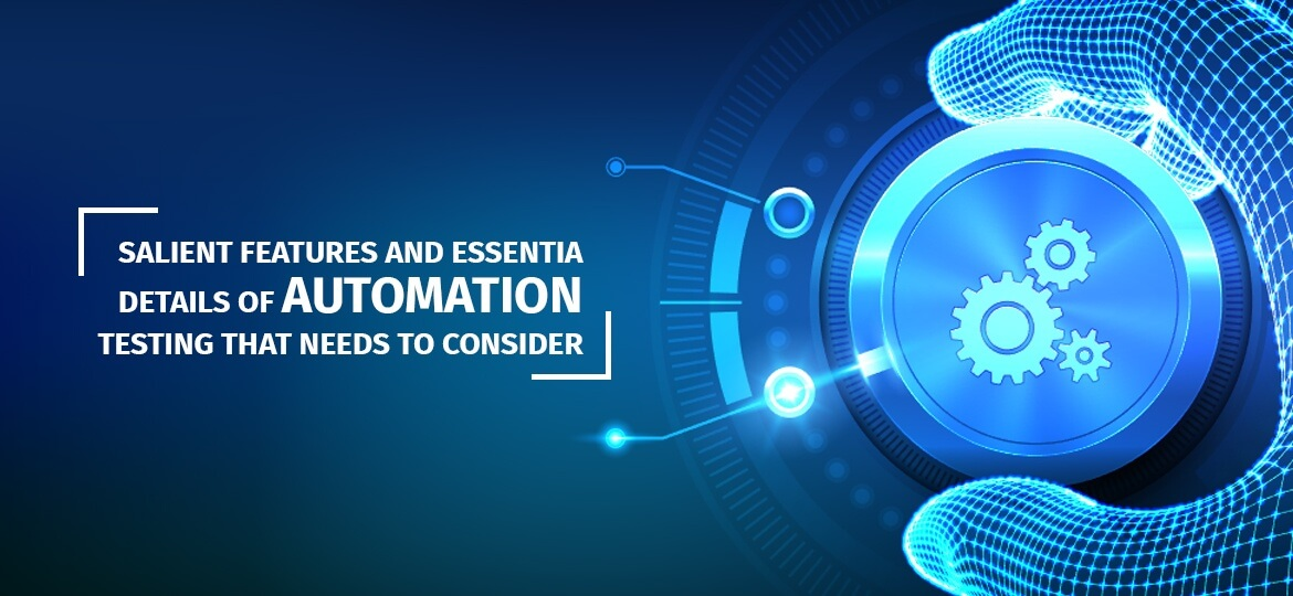 Salient features and essential details of automation testing that needs to consider