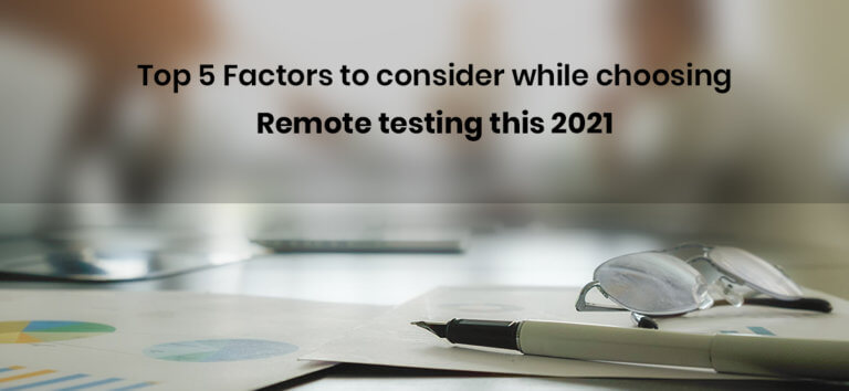 Top 5 Factors to consider while choosing remote testing this 2021.