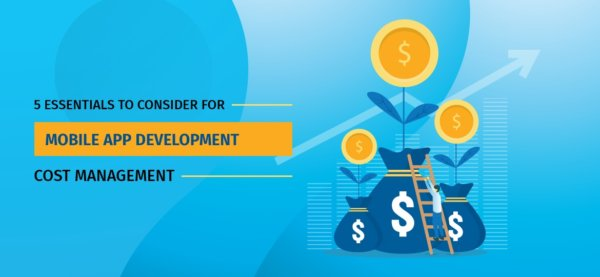 5 Essentaials to Consider For Mobile App Development Cost Management.