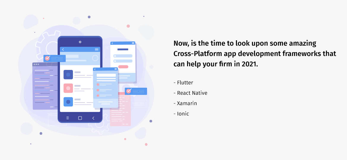 Now, is the time to look upon some amazing Cross-Platform app development frameworks that can help your firm in 2021.