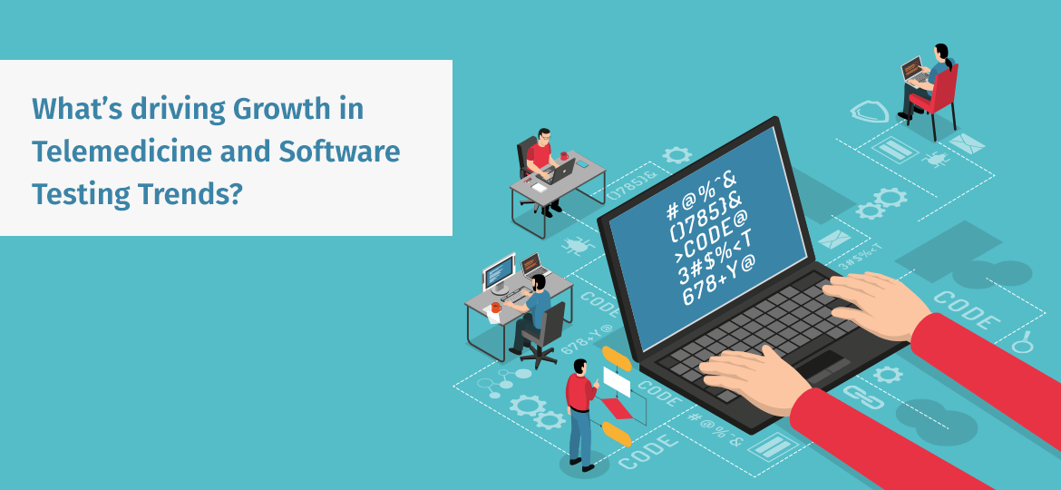 What's driving Growth in Telemedicine and Software Testing Trends?