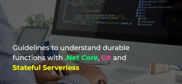 Guidelines to understand durable functions with .Net Core, C# and Stateful Serverless
