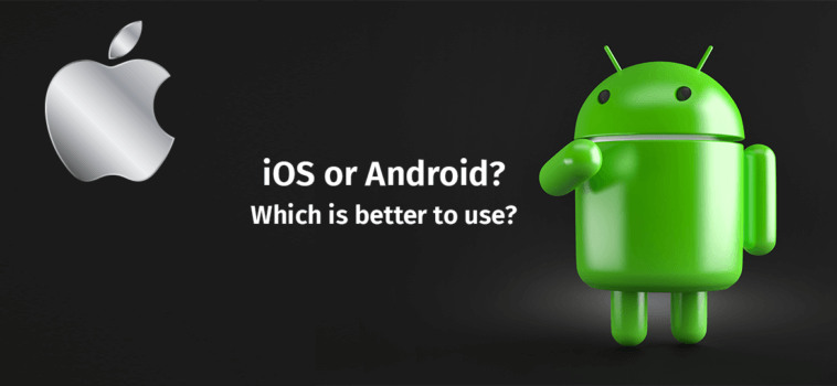 iOS or Android? Which is better to use?