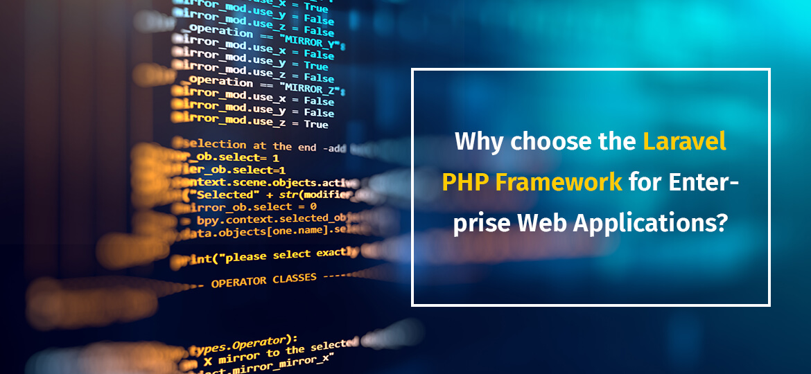 Why choose the Laravel PHP Framework for Enterprise Web Applications?