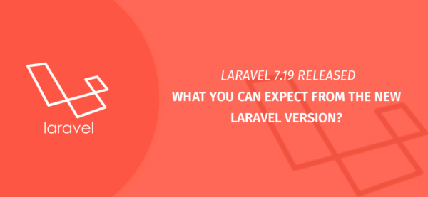 LARAVEL 7.19 RELEASED – What You Can Expect from The New Laravel Version?