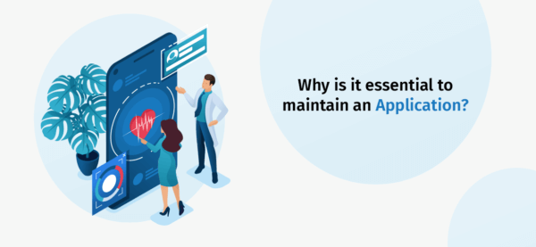 Why is it essential to maintain an Application?