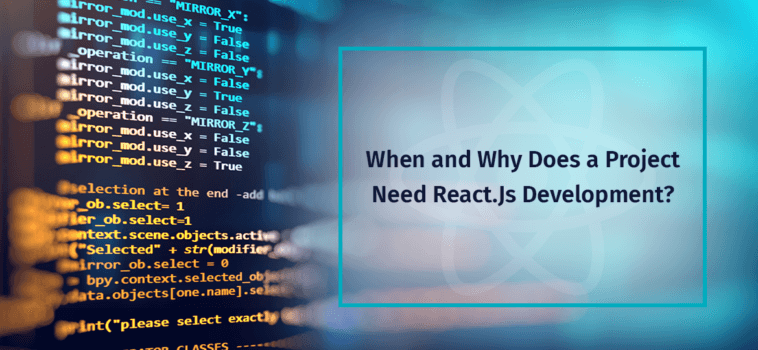 When and Why Does a Project Need React.Js Development?