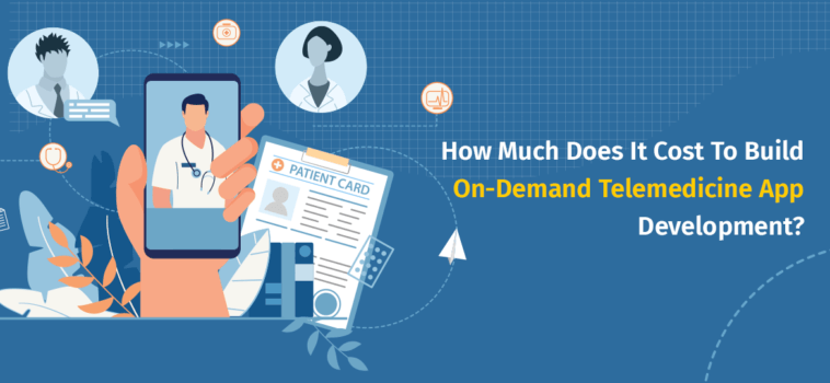 How Much Does It Cost To Build On-Demand Telemedicine App Development?