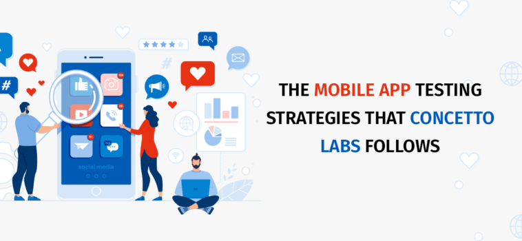 The Mobile App Testing Strategies That Concetto Labs Follows