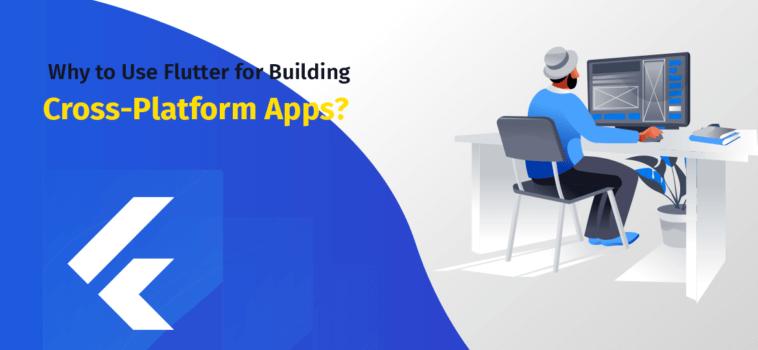 Why to Use Flutter for Building Cross-Platform App?