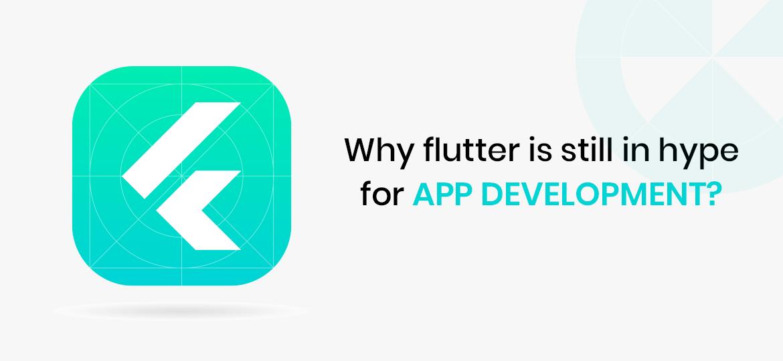 Why flutter is still in hype for app development?