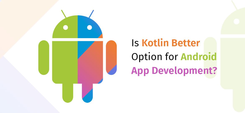 Is Kotlin Better Option for Android App Development?