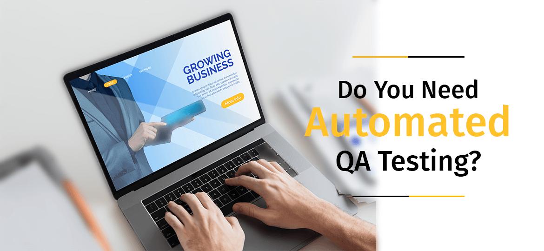 Do You Need Automated QA Testing?