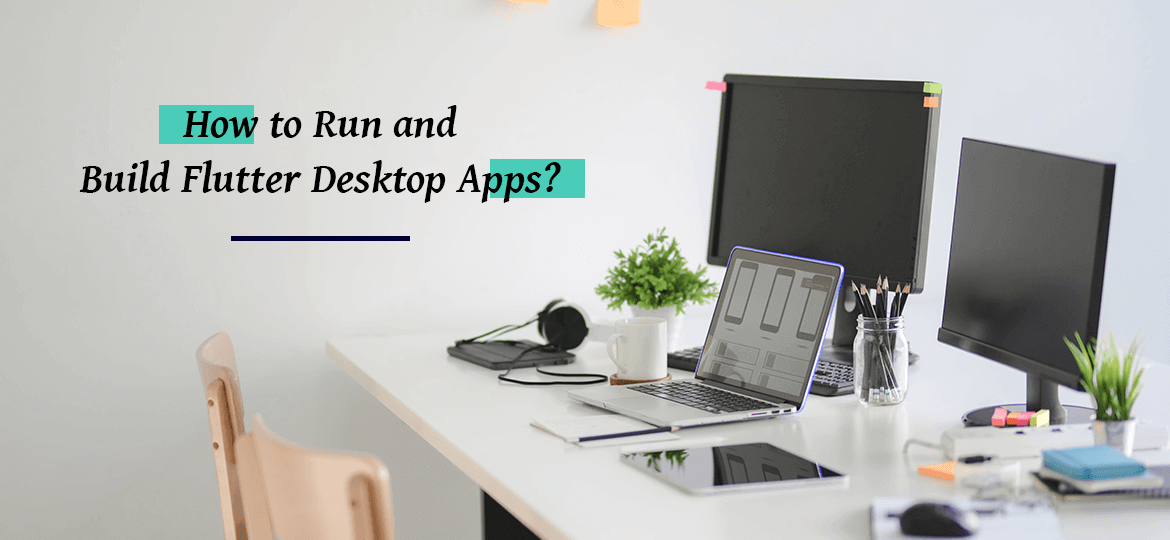 How to Run and Build Flutter Desktop Apps?