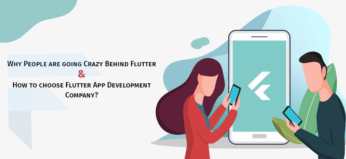 Why People are going Crazy Behind Flutter and How to choose Flutter App Development Company?