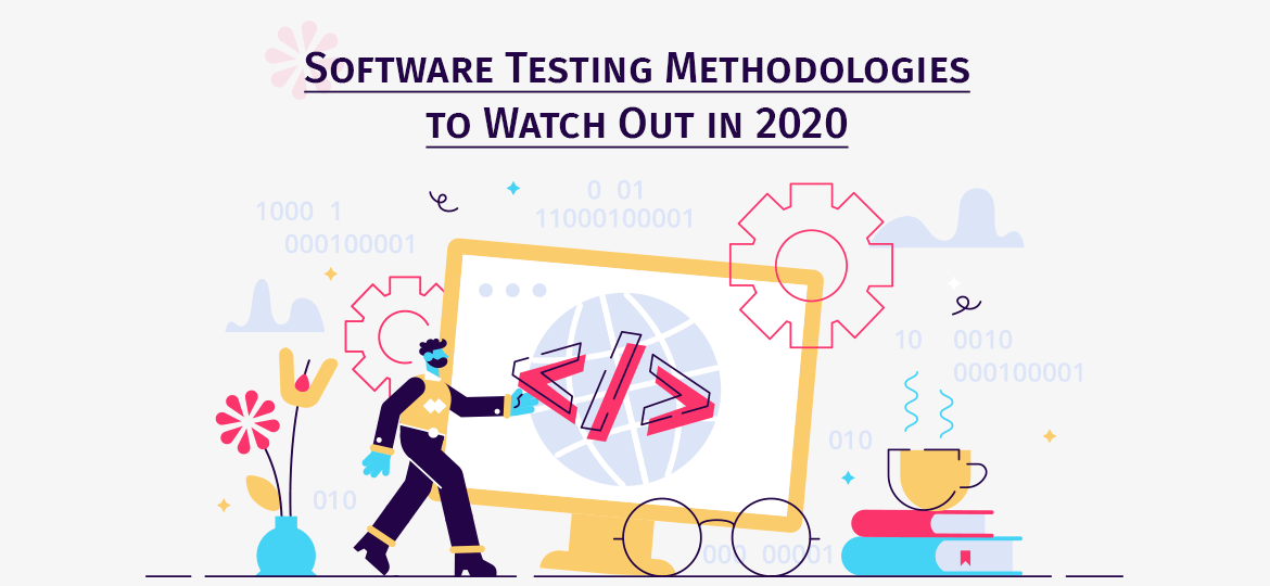 Software Testing Methodologies to Watch Out in 2020