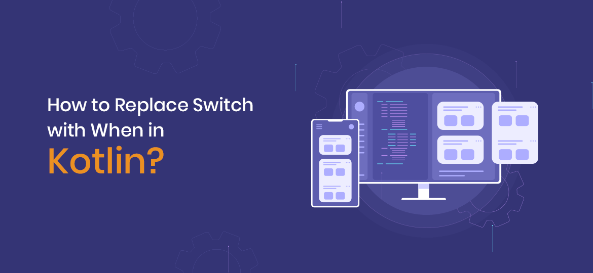 How to Replace Switch with When in Kotlin?