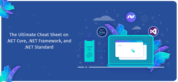 The Ultimate Cheat Sheet on .NET Core, .NET Framework, and .NET Standard