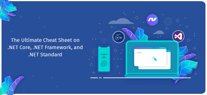 The Ultimate Cheat Sheet on .NET Core, .NET Framework, and .NET Standard