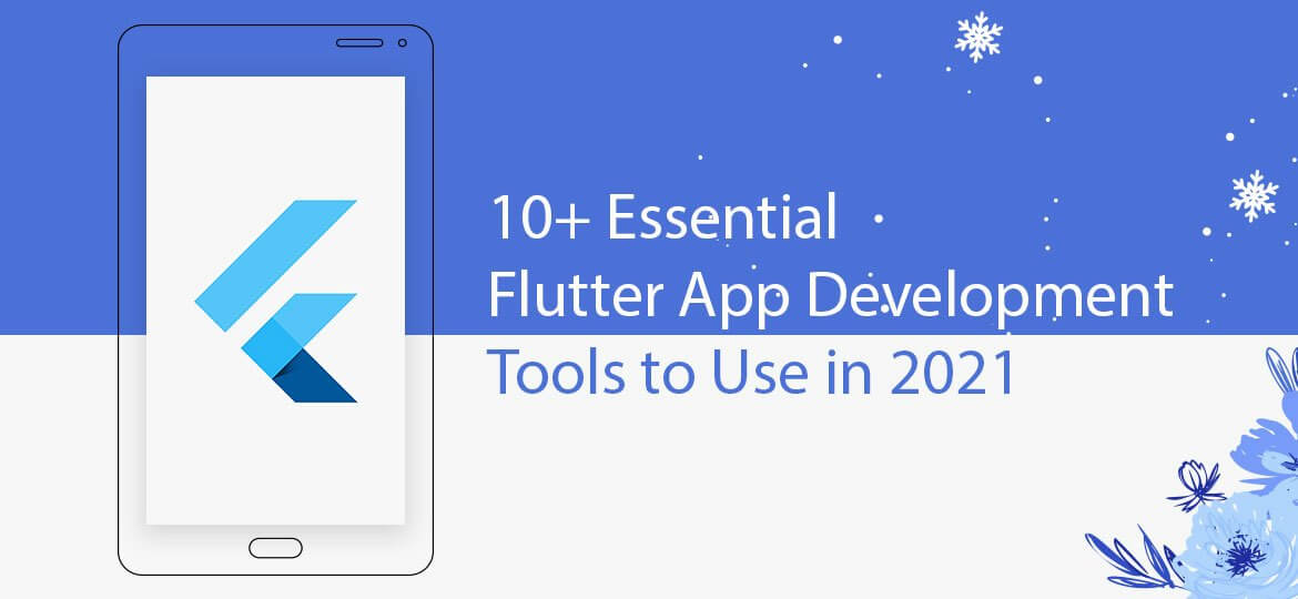 10+ Essential Flutter App Development Tools to Use in 2021