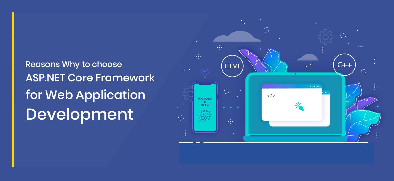 Reasons Why to Choose ASP.NET Core Framework for Web Application Development