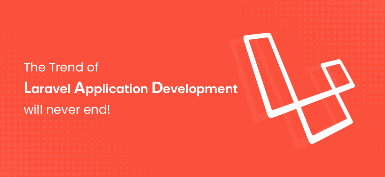 The Trend Of Laravel Application Development Will Never End!