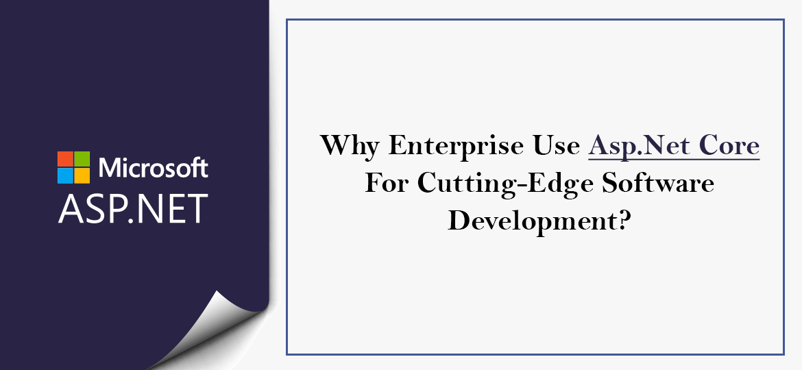 Why Enterprise Use Asp.Net Core For Cutting-Edge Software Development?