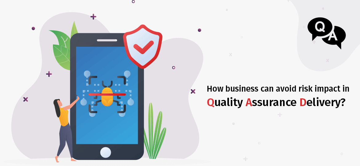 How Business Can Avoid Risk Impact In Quality Assurance Delivery?