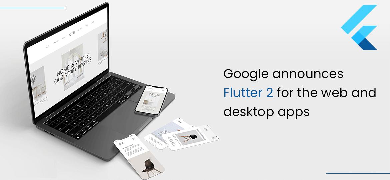 Google Announces Flutter 2 For The Web And Desktop Apps