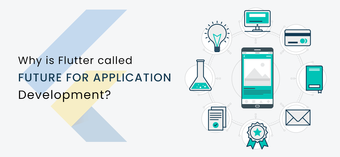 Why is Flutter called Future for Application Development?
